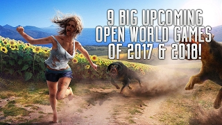9 BIG UPCOMING OPEN WORLD GAMES OF 2017 & 2018 | PS4 XBOX ONE PC SWITCH