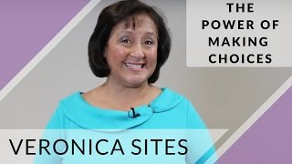 The Power of Making Choices | Veronica Sites