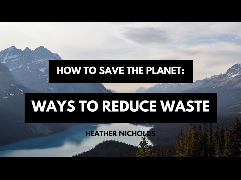 How to save the planet: practical ways to reduce waste