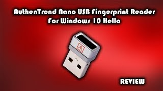 AuthenTrend Nano USB Fingerprint Reader For Windows 10 Hello Review