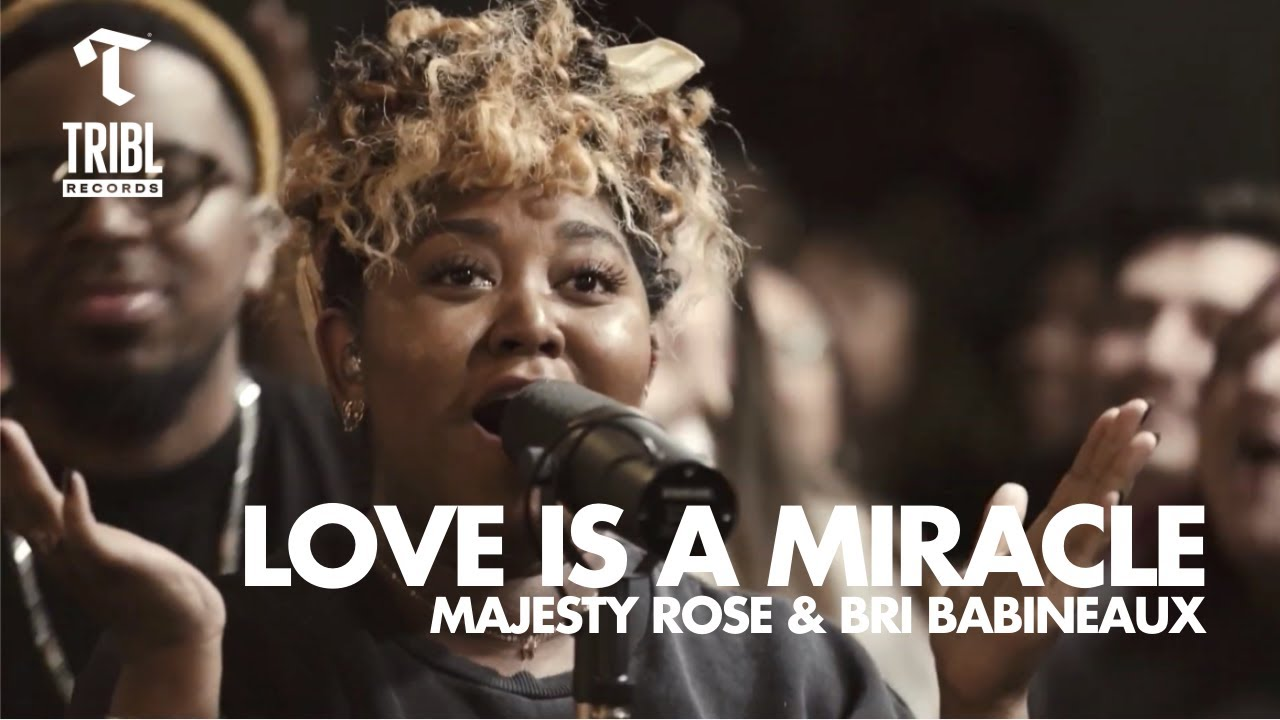 Love is a Miracle (feat. Majesty Rose and Bri Babineaux) - Maverick City | TRIBL