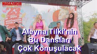 Aleyna Tilki'nin 23 Nisan Konserinde ki Dansları Çok Konuşulacak