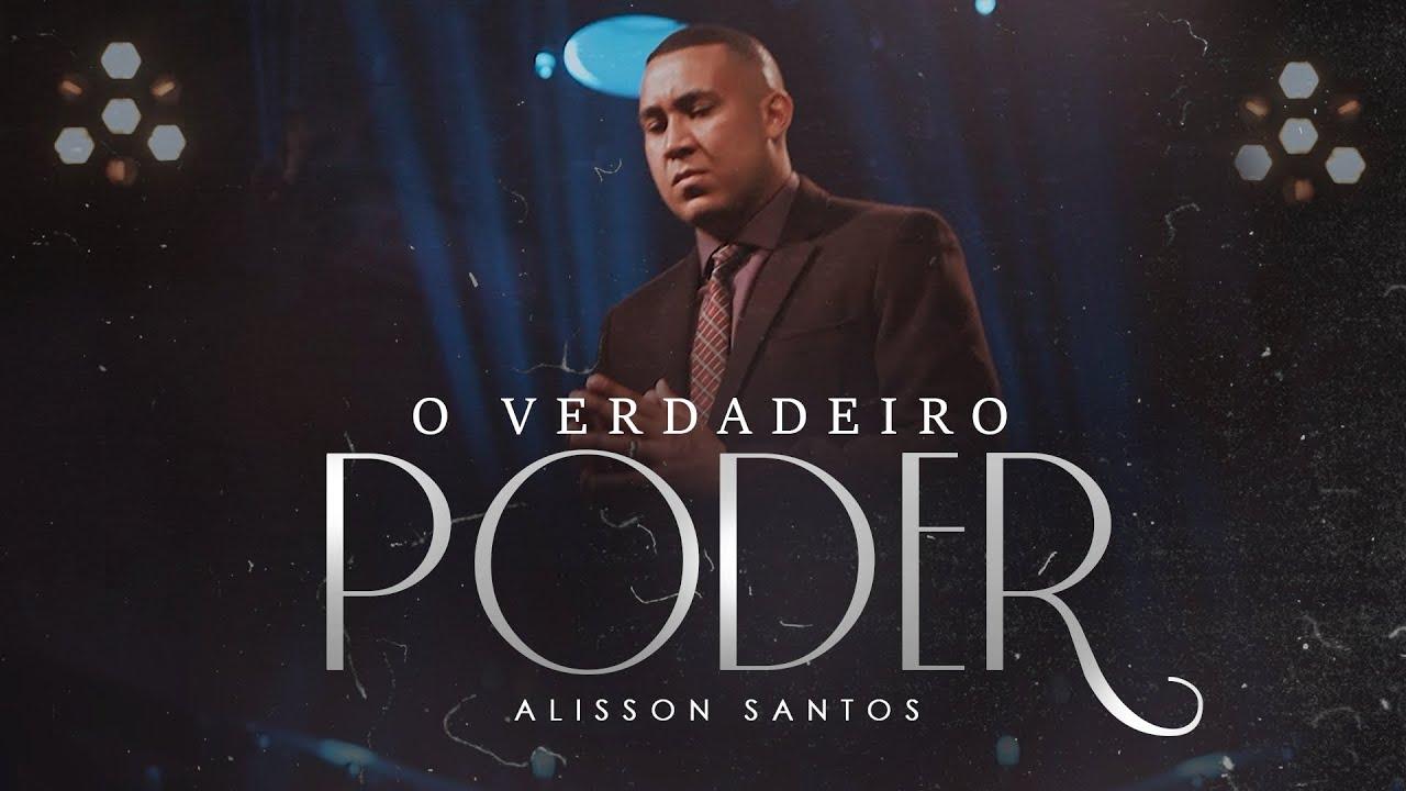 Alisson Santos - Verdadeiro Poder - Clip Oficial
