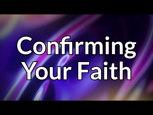 Confirming Your Faith