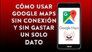 Cómo usar Google Maps sin conexión a Internet, FÁCIL Y GRATIS Free HD Video