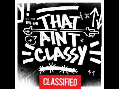 ♫ Classified - That Ain't Classy ♫