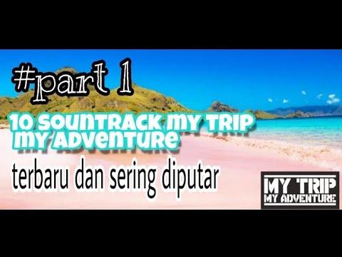 10 soundtrack my trip my adventure bulan september  part 1