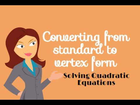 Quadratic Equations Converting From Standard Form To Vertex Form