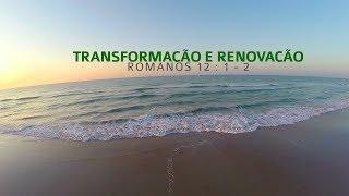 Transformação e Renovação - Romanos 12.1-2 | Rev. Ediano S. Pereira