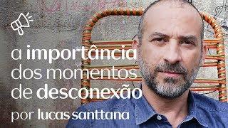 AMPLIFICA por Lucas Santtana - A importância dos momentos de desconexão