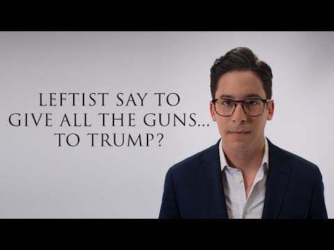 Leftists Say Give All Guns...To Trump?