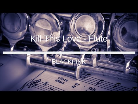 blackpink---kill-this-love---flute-sheet-music