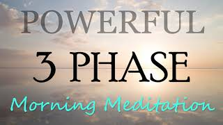 A Powerful Guided 3 phase Morning Meditation