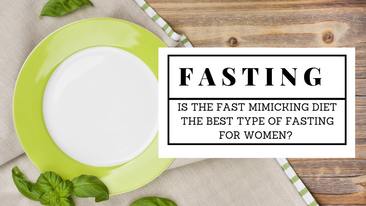 Is The Fast Mimicking Diet The Best Type of Fasting For Women?