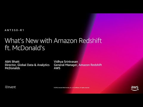 AWS re:Invent 2018: [REPEAT 1] What's New with Amazon Redshift ft. McDonald's (ANT350-R1)