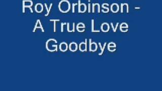 Roy Orbinson - A True Love Goodbye