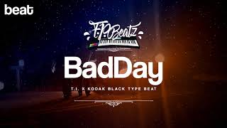 Bad Day - T.I. x Kodak Black Type Beat