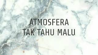 Atmosfera - Tak Tahu Malu (Lyrics)