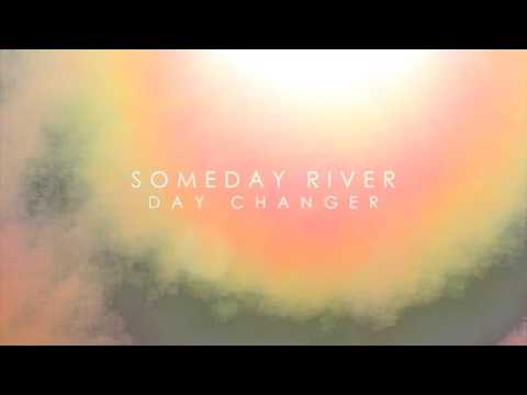 Someday River - Day Changer (Official Audio)