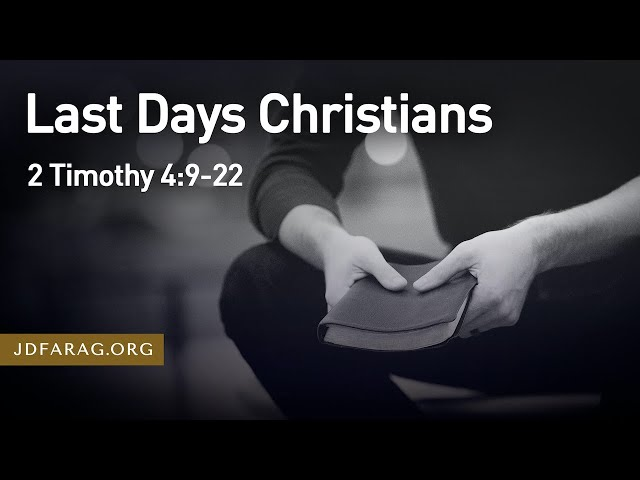 Last Days Christians - 2 Timothy 4:9-22 – February 14th, 2021