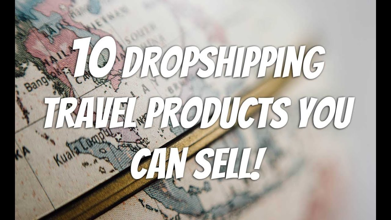 10 Top Selling Dropshipping Travel Products You Can Sell in Your Own Store
