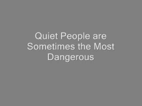 Quiet People are Sometimes the Most Dangerous - YouTube I Am Quiet Quotes