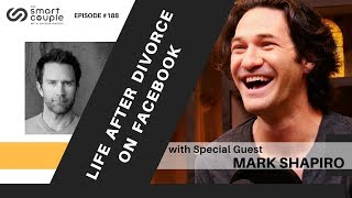 Life After Divorce On Facebook - Mark Shapiro - Smart Couple Podcast Episode 188