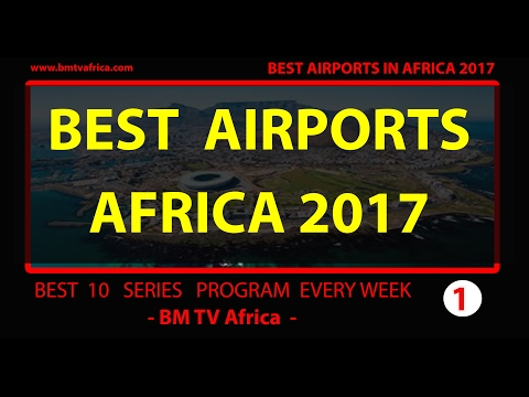 TOP BEST  10  International airports in Africa 2017