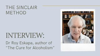 Interview: Dr Roy Eskapa, author of The Cure for Alcoholism | The Sinclair Method for Alcoholism