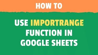 Using IMPORTRANGE Function in Google Sheets