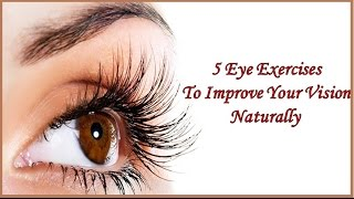 5 Eye Exercises to improve your vision naturally