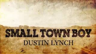 Download Dustin Lynch - Small Town Boy (with lyrics) MP3 song and Music Video