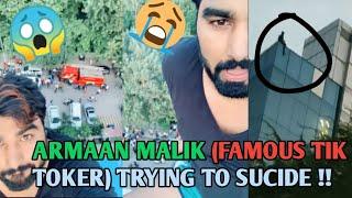 Armaan malik trying to suicide in delhi || ARMAAN MALIK || tik toker(5.1 m followers) ||