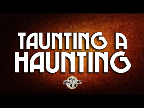 Taunting a Haunting | Ghost Stories, Paranormal, Supernatural, Hauntings, Horror