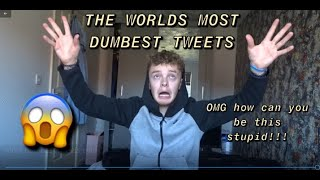 THE WORLDS MOST DUMBEST TWEETS!!! (People are so stupid!!)