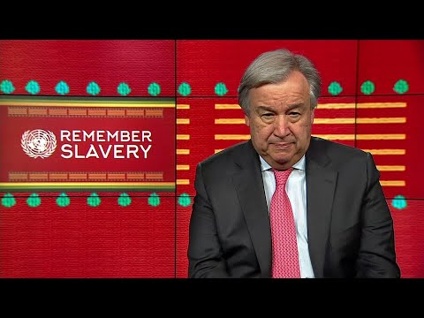 Antonio Guterres, International Day of Remembrance of the Victims of the Transatlantic Slave Trade