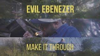 Evil Ebenezer - Make It Through (Official Video)