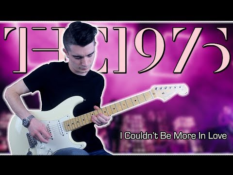 The 1975 -I Couldn't Be More In Love (Guitar Solo Cover w/ Tabs)