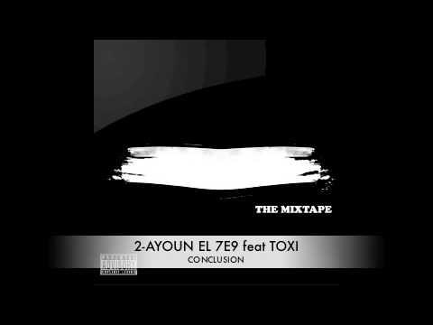 2- AYOUN EL7E9 feat TOXI ( BYAD OU K7AL MIXTAPE )