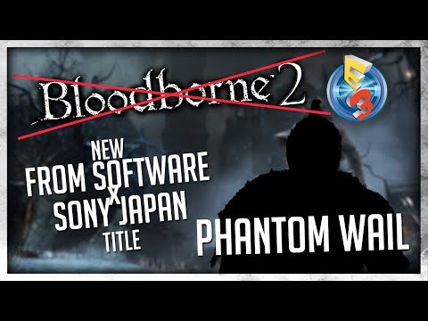"Bloodborne 2 NO E3 2017 Appearance? | New From Software IP ""Phantom Wail"""