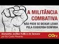 A militância combativa não pode se deixar levar pela esquerda confusa