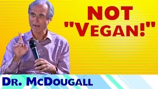 "Dr. McDougall Doesn't Promote a ""Vegan Diet"""