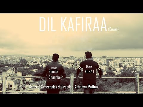 Dil Kafiraa (Cover) Full Video | Sourav Sharma | KUNZ-I | Atharva Pathak