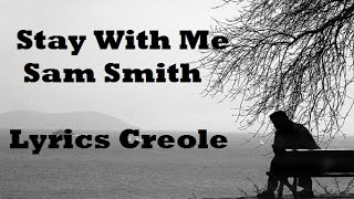 Stay With Me - Sam Smith - Lyrics Creole