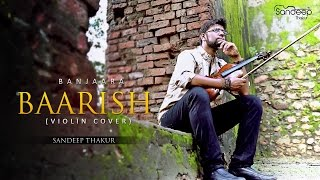 Banjaara - Baarish (Violin Cover) - Sandeep Thakur