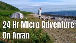 Arran 24 Hour Micro Adventure Wild Camp