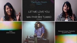 Let me Love you X Main Phir Bhi Tumko | Mash up | ANNY AHMED | SUDIPTO PAUL