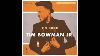 Tim Bowman Jr. - I'm Good