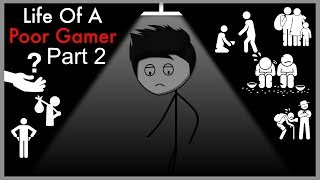 Life of a Poor Gamer | Part 2