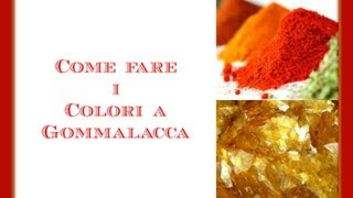 Come fare i Colori a Gommalacca (how to make) -  Arte per Te